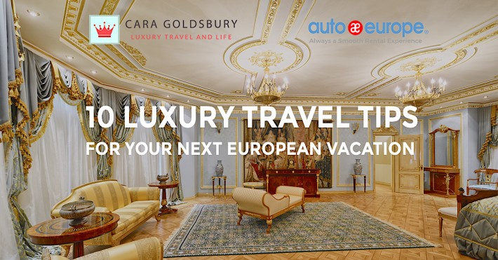 10 Luxury Travel Tips for Your Next European Vacation
